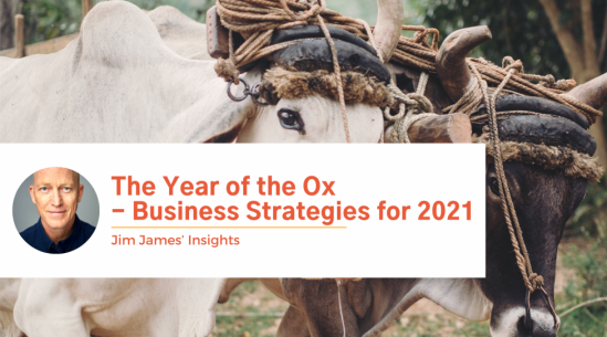 The Year of the Ox - Business Strategies for 2021- Jim James' Insights
