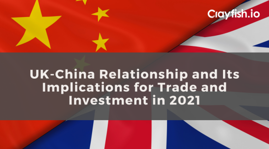 UK-China Relationship and its implications for trade and investment in 2021