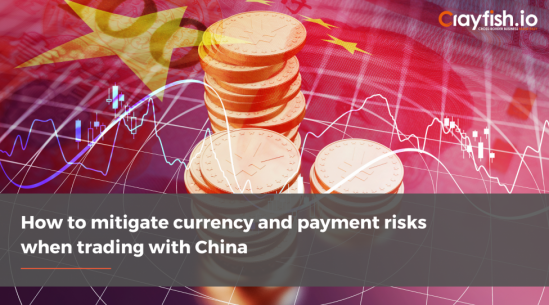 How to mitigate currency and payment risks when trading with China