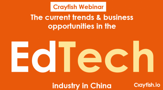 Crayfish Webinar: The current trends & business opportunities in the EdTech industry in China